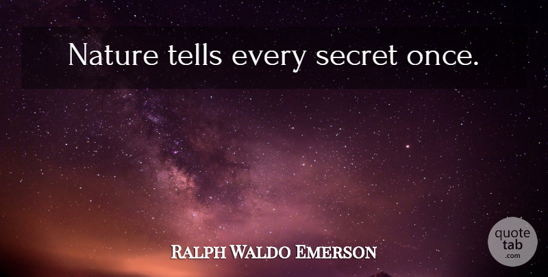 Ralph Waldo Emerson Quote About Nature, Secret: Nature Tells Every Secret Once...