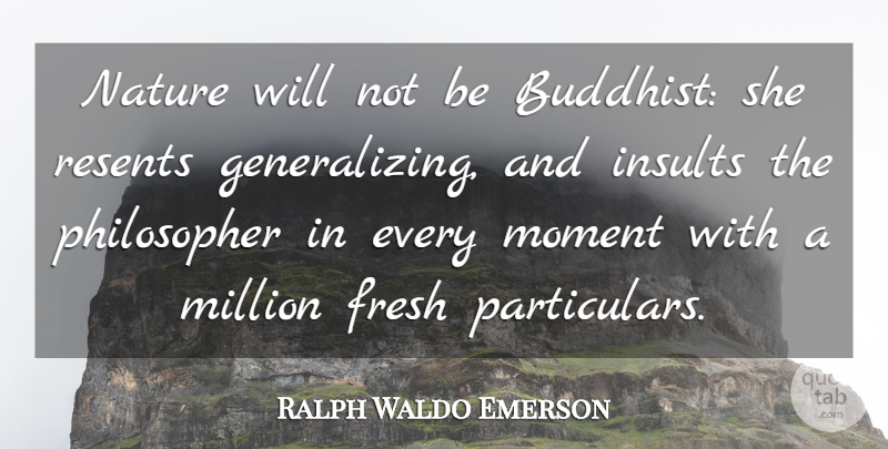 Ralph Waldo Emerson Quote About Buddhist, Nature, Philosopher: Nature Will Not Be Buddhist...