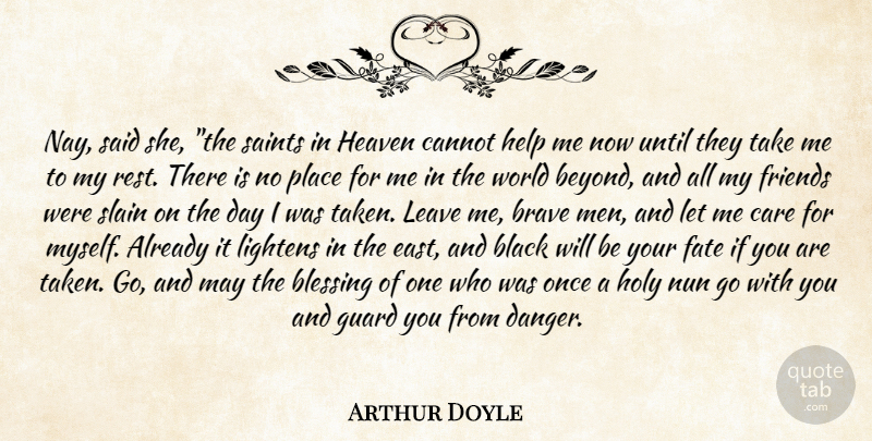 Arthur Doyle Quote About Black, Blessing, Brave, Cannot, Care: Nay Said She The Saints...