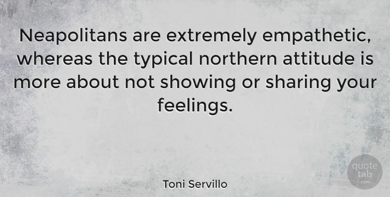 Toni Servillo Quote About Attitude, Feelings, Typical: Neapolitans Are Extremely Empathetic Whereas...