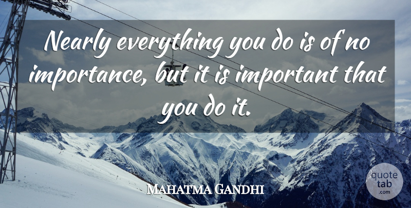 Mahatma Gandhi Quote About Decision, Important, Comeback: Nearly Everything You Do Is...