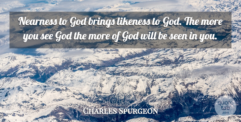 charles spurgeon nearness to god brings likeness to god the more