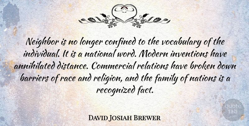 David Josiah Brewer Quote About Barriers, Commercial, Confined, Family, Inventions: Neighbor Is No Longer Confined...