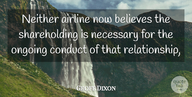 Geoff Dixon Quote About Airline, Believes, Conduct, Necessary, Neither: Neither Airline Now Believes The...