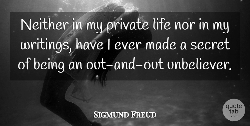 Sigmund Freud Neither In My Private Life Nor In My Writings Have I