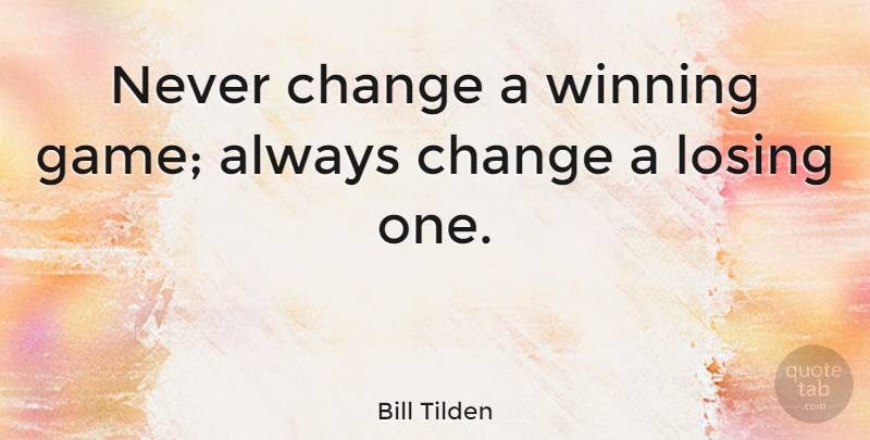 Bill Tilden Quote About Change, Winning, Games: Never Change A Winning Game...