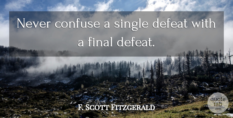F. Scott Fitzgerald Quote About Inspirational, Encouraging, Spiritual: Never Confuse A Single Defeat...