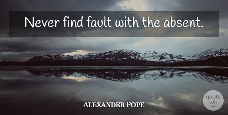 Alexander Pope Quote About Faults, Literature, Absence: Never Find Fault With The...