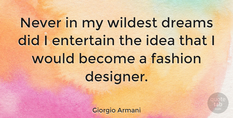 Giorgio Armani Never In My Wildest Dreams Did I Entertain The Idea That I Quotetab
