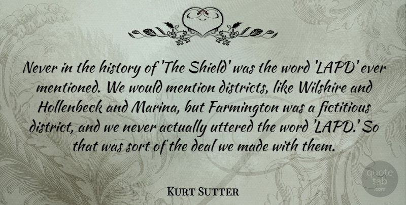 Kurt Sutter Quote About Deal, Fictitious, History, Mention, Sort: Never In The History Of...