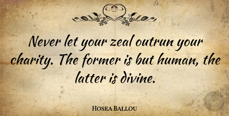 Hosea Ballou Quote About Charity, Divinity, Divine: Never Let Your Zeal Outrun...