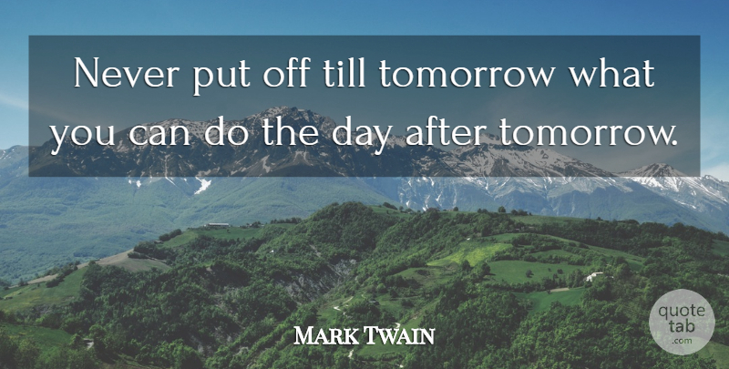 Mark Twain Quote About Funny, Life, Sarcastic: Never Put Off Till Tomorrow...