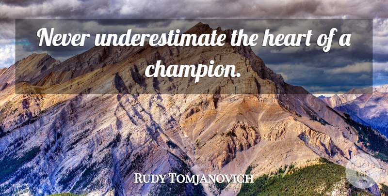 Rudy Tomjanovich: Never underestimate the heart of a champion. | QuoteTab