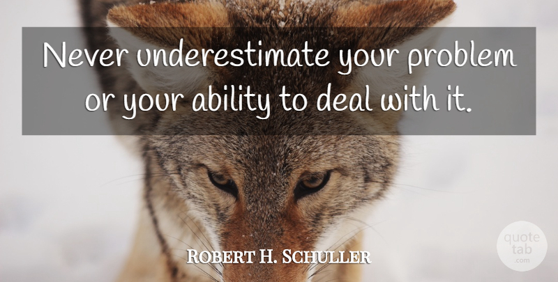 Robert H. Schuller Quote About Bad Day, Caring, Challenges: Never Underestimate Your Problem Or...