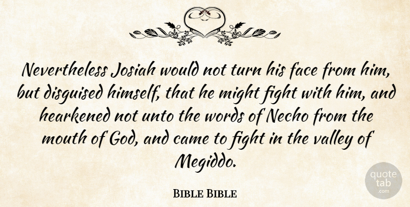 Bible Bible Quote About Came, Disguised, Face, Fight, Might: Nevertheless Josiah Would Not Turn...