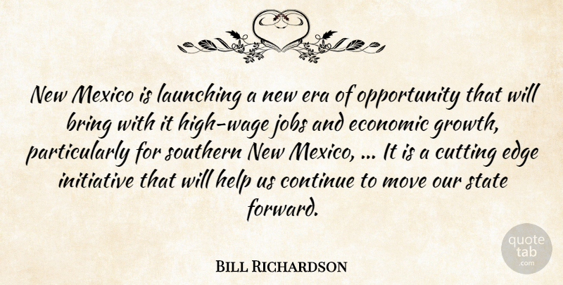 Bill Richardson Quote About Bring, Continue, Cutting, Economic, Edge: New Mexico Is Launching A...