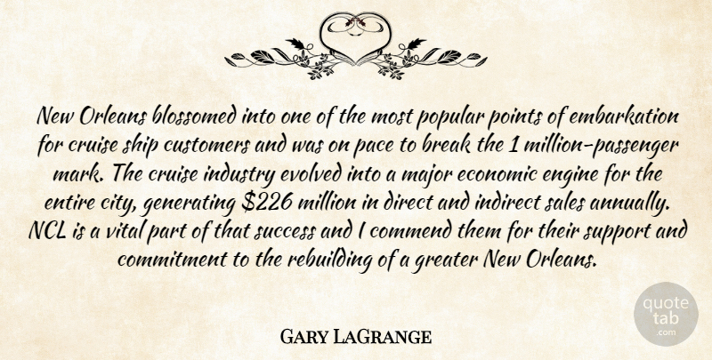Gary LaGrange Quote About Break, Commend, Commitment, Cruise, Customers: New Orleans Blossomed Into One...