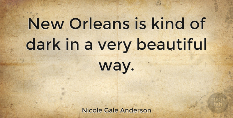Nicole Gale Anderson: New Orleans is kind of dark in a very ...