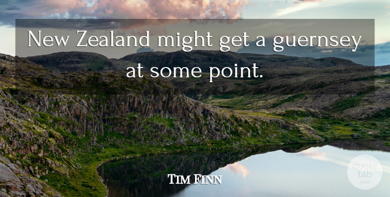 Tim Finn Quote About Might, Zealand: New Zealand Might Get A...