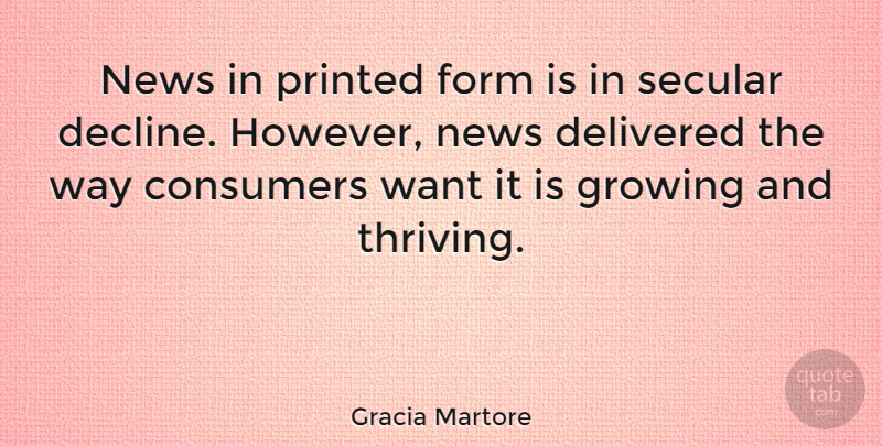 Gracia Martore Quote About News, Growing, Want: News In Printed Form Is...