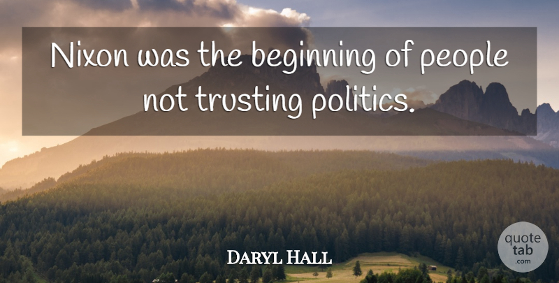 Daryl Hall Quote About People, Politics, Trusting: Nixon Was The Beginning Of...