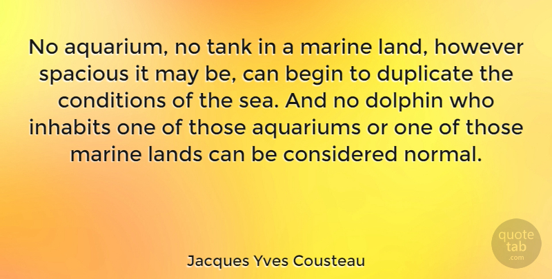Jacques Yves Cousteau: No aquarium, no tank in a marine land