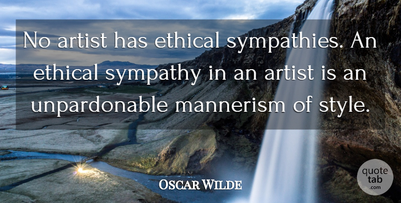 Oscar Wilde Quote About Artist, Style, Ethics: No Artist Has Ethical Sympathies...
