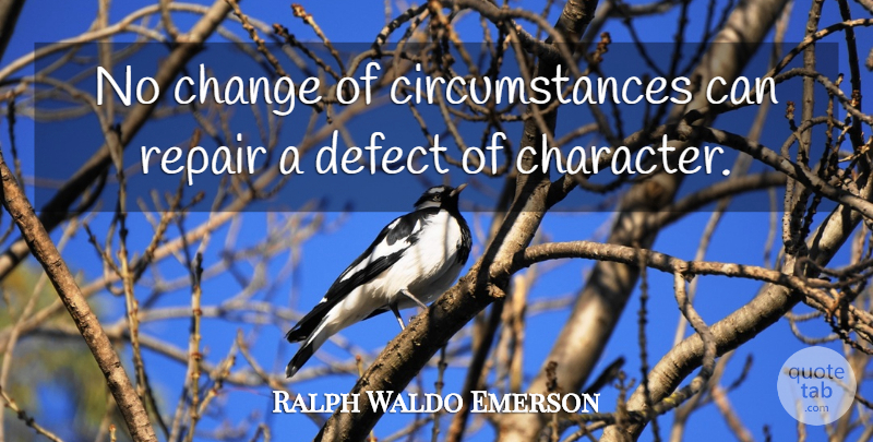 Ralph Waldo Emerson Quote About Change, Character, Angel: No Change Of Circumstances Can...