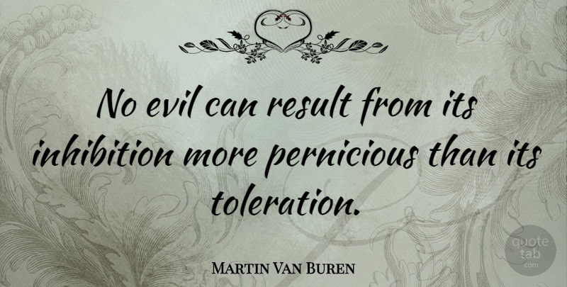 Martin Van Buren Quote About undefined: No Evil Can Result From...