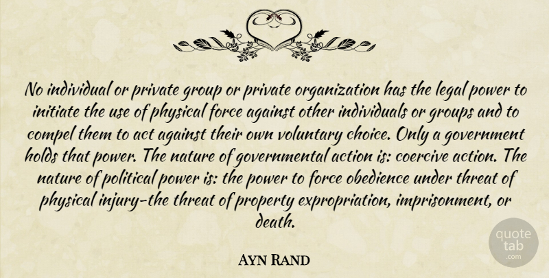 Ayn Rand Quote About Government, Organization, Political: No Individual Or Private Group...