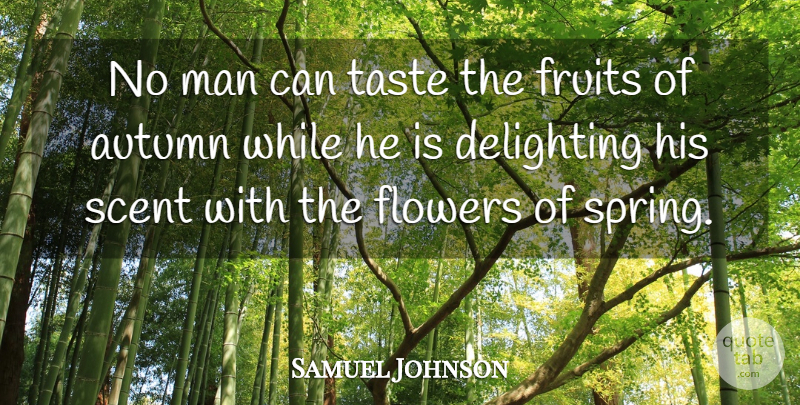 Samuel Johnson Quote About Appreciation, Spring, Flower: No Man Can Taste The...