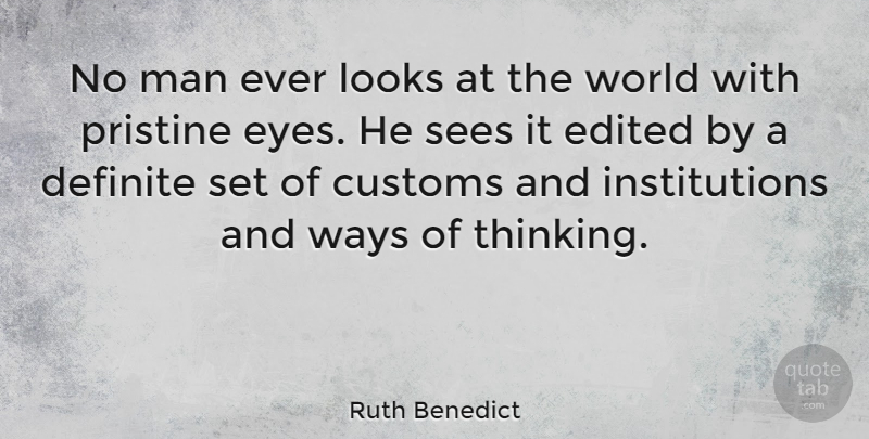 Ruth Benedict Quote About Eye, Men, Thinking: No Man Ever Looks At...