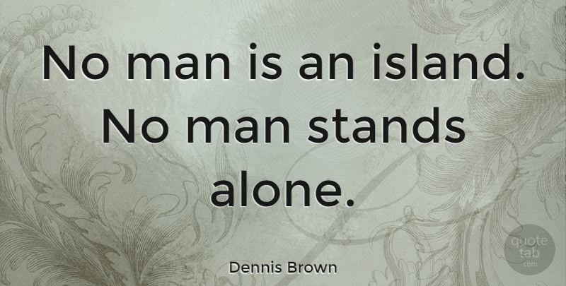 Dennis Brown No Man Is An Island No Man Stands Alone Quotetab