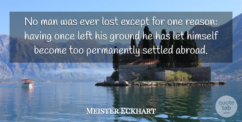 Meister Eckhart Quote About Men, Reason, Lost: No Man Was Ever Lost...