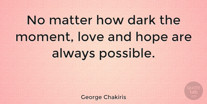 George Chakiris Quote About Hope, Dark, Criminal Mind: No Matter How Dark The...