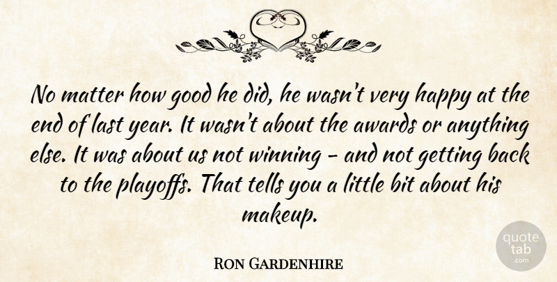 Ron Gardenhire Quote About Awards, Bit, Good, Happy, Last: No Matter How Good He...