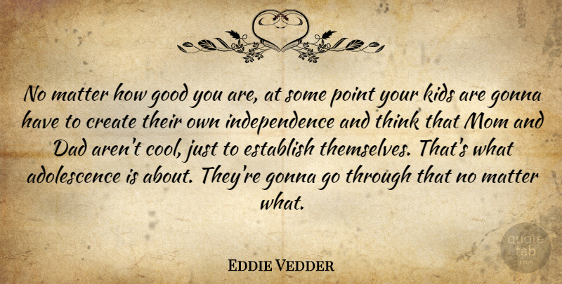 Eddie Vedder No Matter How Good You Are At Some Point Your Kids