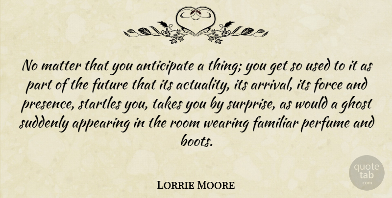 Lorrie Moore Quote About Boots, Matter, Rooms: No Matter That You Anticipate...