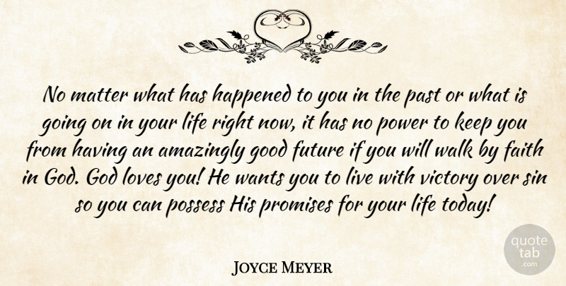 Joyce Meyer Quote About Love You, Past, Promise: No Matter What Has Happened...