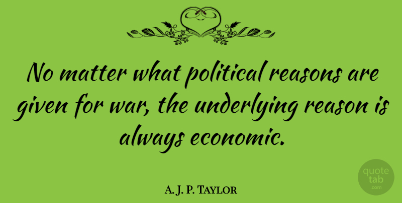 A. J. P. Taylor Quote About War, Political, Politics: No Matter What Political Reasons...