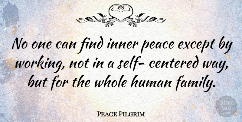 Peace Pilgrim Quote About Family, Self, Inner Peace: No One Can Find Inner...