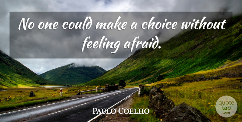 Paulo Coelho Quote About Choices, Feelings: No One Could Make A...