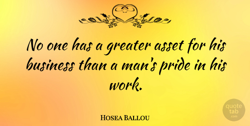 Hosea Ballou Quote About Business, Pride, Men: No One Has A Greater...