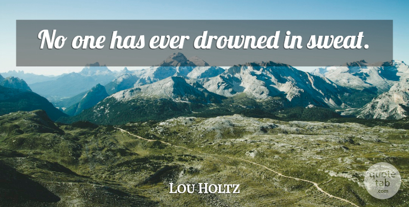 Lou Holtz Quote About Motivational, Sports, Football: No One Has Ever Drowned...