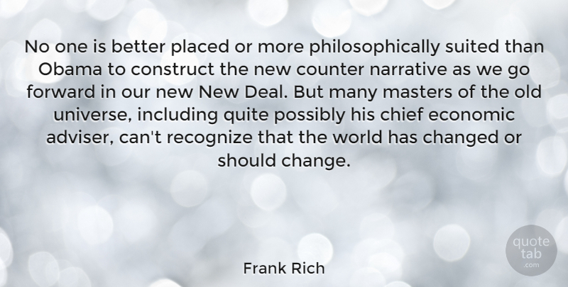Frank Rich Quote About Change, Changed, Chief, Construct, Counter: No One Is Better Placed...