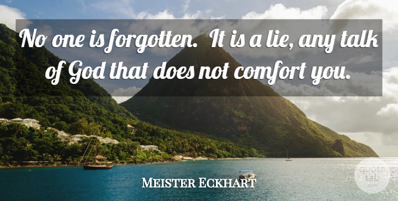Meister Eckhart Quote About Spiritual, Lying, Comfort: No One Is Forgotten It...
