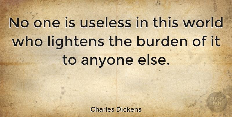 Charles Dickens Quote About Love, Inspirational, Family: No One Is Useless In...