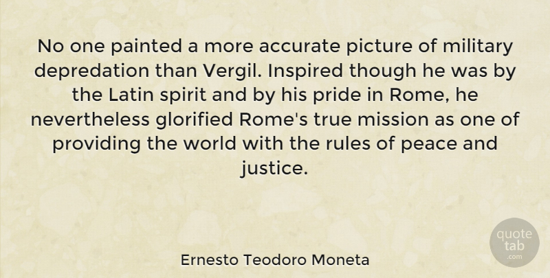 Ernesto Teodoro Moneta Quote About Accurate, Glorified, Inspired, Latin, Military: No One Painted A More...