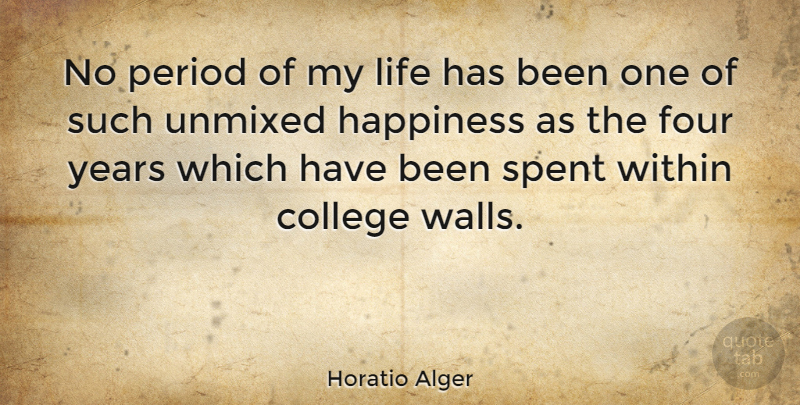 Horatio Alger Quote About Wall, College, Years: No Period Of My Life...