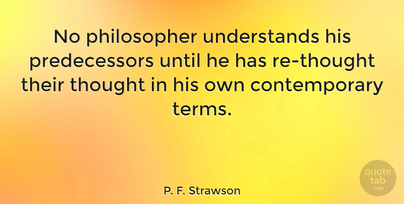 P. F. Strawson Quote About undefined: No Philosopher Understands His Predecessors...